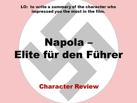 Napola – Elite für den Führer Character Review LO: to write a summary of the character who impressed you the most in the film.