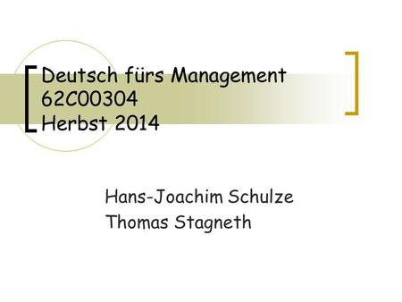 Deutsch fürs Management 62C00304 Herbst 2014 Hans-Joachim Schulze Thomas Stagneth.