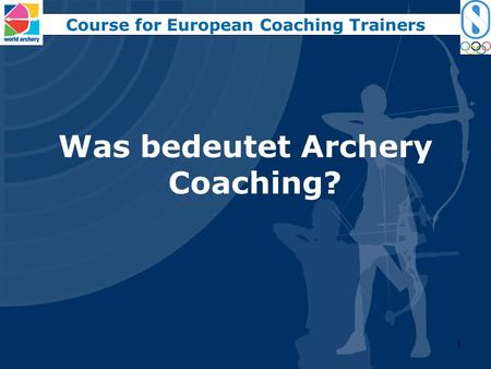Course for European Coaching Trainers Was bedeutet Archery Coaching?
