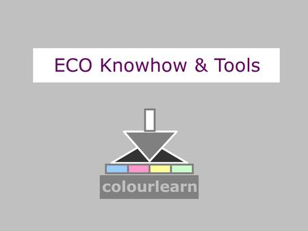 "ECO Knowhow & Tools colourlearn. ""Kostproben"" der Präsentationen."