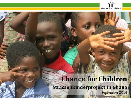 Chance for Children Strassenkinderprojekt in Ghana September 2014.
