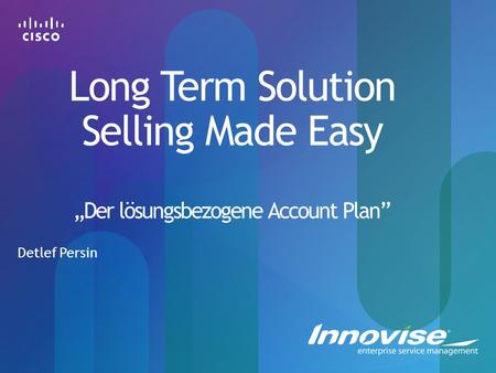"Long Term Solution Selling Made Easy ""Der lösungsbezogene Account Plan"" Detlef Persin."
