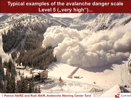 "Typical examples of the avalanche danger scale Level 5 (""very high"")... © Patrick NAIRZ and Rudi MAIR, Avalanche Warning Center Tyrol."