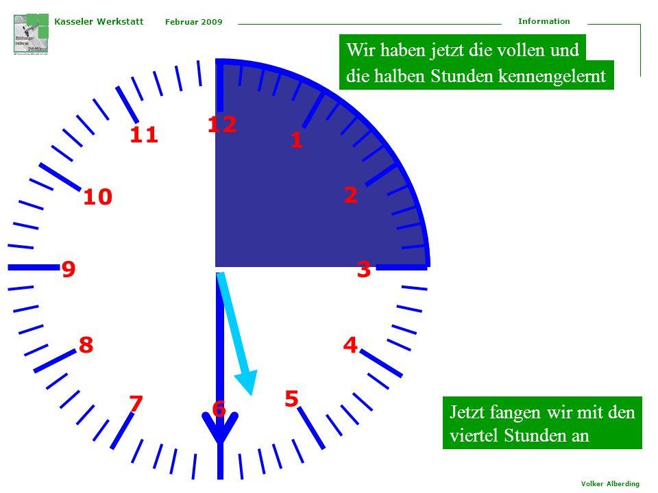 Kasseler Werkstatt Februar 2009 Information Volker Alberding 12 1 2 3 4 5 6 7 8 9 10 11 5 10 15 20 25 30 35 40 45 50 55 60 Der große Zeiger zeigt die Minuten an Ist dies genau 2 Uhr.