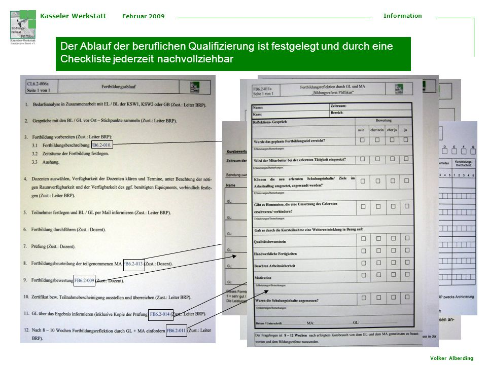 Kasseler Werkstatt Februar 2009 Information Volker Alberding Es gehören auch Unterweisungen zum Aufgabengebiet