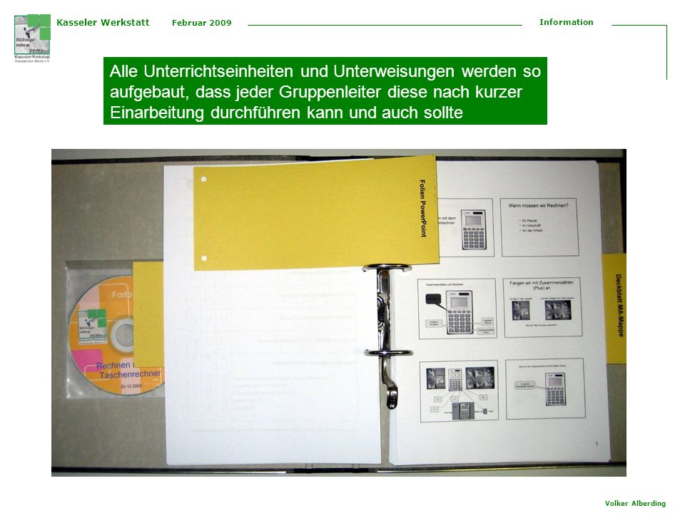 Kasseler Werkstatt Februar 2009 Information Volker Alberding Unser Angebot Die entwickelten Fortbildungen möchten wir auch anderen Einrichtungen anbieten, denn PowerPoint-Präsentationen lassen sich schnell an die eigenen Gegebenheiten anpassen.