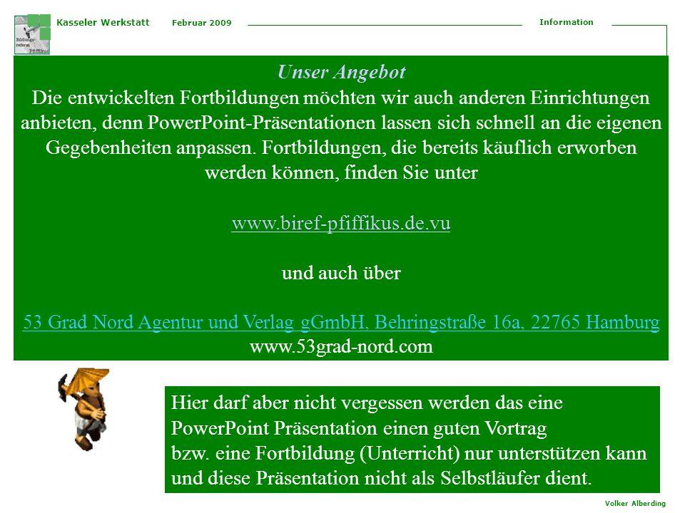 Kasseler Werkstatt Februar 2009 Information Volker Alberding Merke: Es gibt nur eine Sache die teurer ist als Bildung Keine Bildung