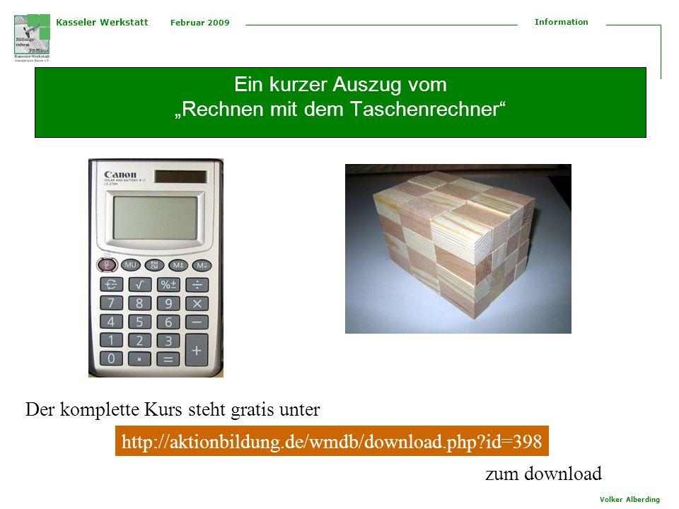 Kasseler Werkstatt Februar 2009 Information Volker Alberding 3 + 6 = 9 also brauche ich beim Zusammenzählen die Taste Addieren