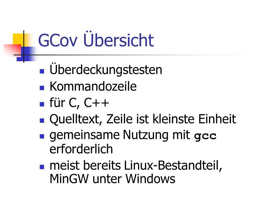 GCov Vorgehen Programm testfertig schreiben kompilieren mit Testoptionen gcc –fprofile-arcs ftest- coverage Beispiel.cpp Programm ausführen Beispiel.exe GCov ausführen gcov [-b|-f|…] Beispiel.cpp