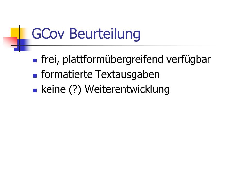 GCov-Quellen Linux: binutils Windows: MinGW (http://www.MinGW.org, Download, minimum Installation)http://www.MinGW.org