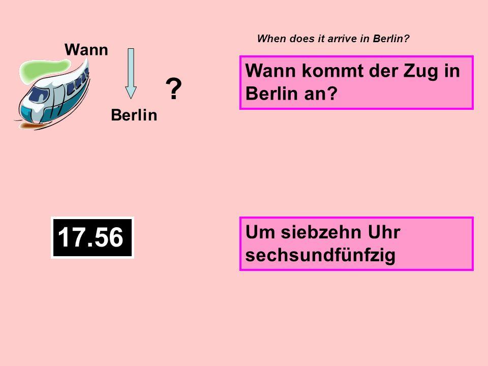 Wann Berlin .Wann kommt der Zug in Berlin an. When does it arrive in Berlin.
