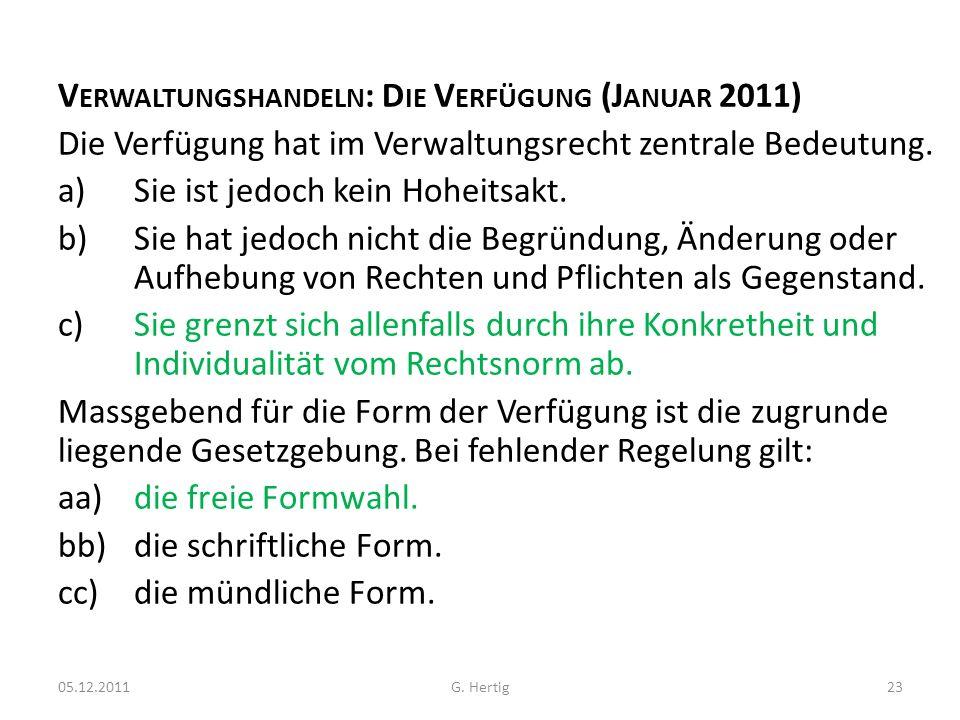 F EHLERHAFTE V ERFÜGUNGEN (J ANUAR 2011) Fehlerhafte Verfügungen sind: a)vorerst rechtswirksam, aber grundsätzlich anfechtbar.