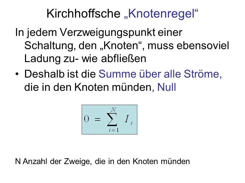 Anleitung zur Kirchhoffschen Knotenregel Man zählt Ströme, die in den Knoten einfließen, positiv, die abfließenden negativ Knoten ILIL I CR2 I R1