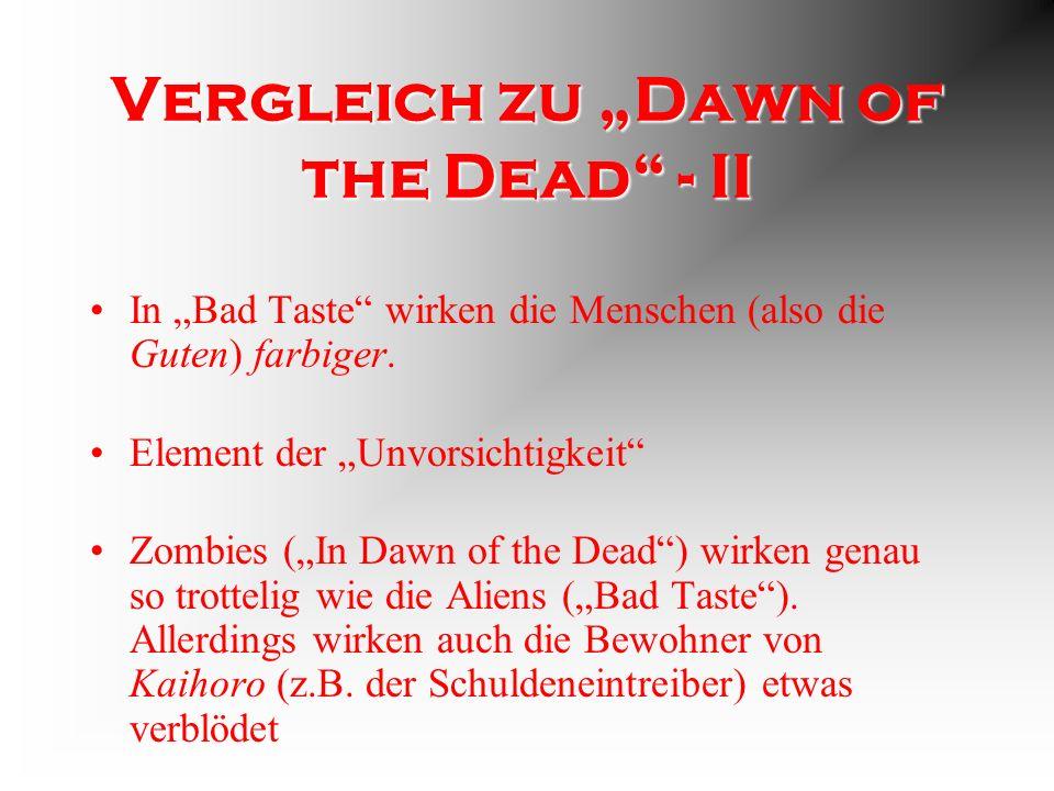Vergleich zu Dawn of the Dead - II In Bad Taste wirken die Menschen (also die Guten) farbiger.