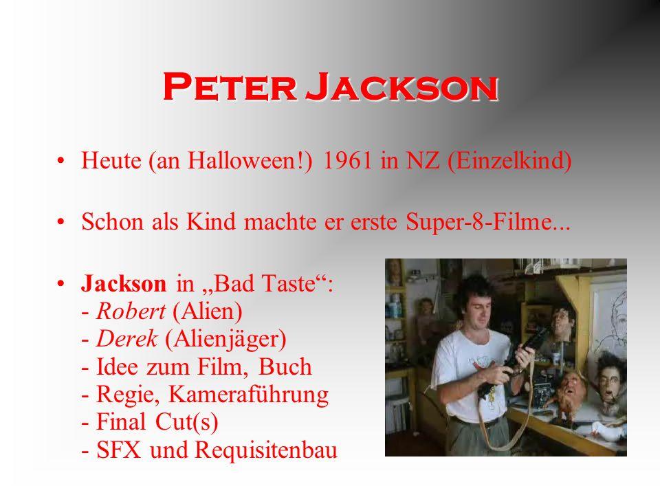 Peter Jackson Heute (an Halloween!) 1961 in NZ (Einzelkind) Schon als Kind machte er erste Super-8-Filme...
