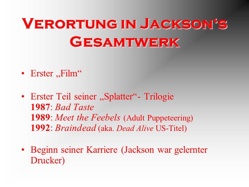 Verortung in Jacksons Gesamtwerk Erster Film Erster Teil seiner Splatter- Trilogie 1987: Bad Taste 1989: Meet the Feebels (Adult Puppeteering) 1992: Braindead (aka.