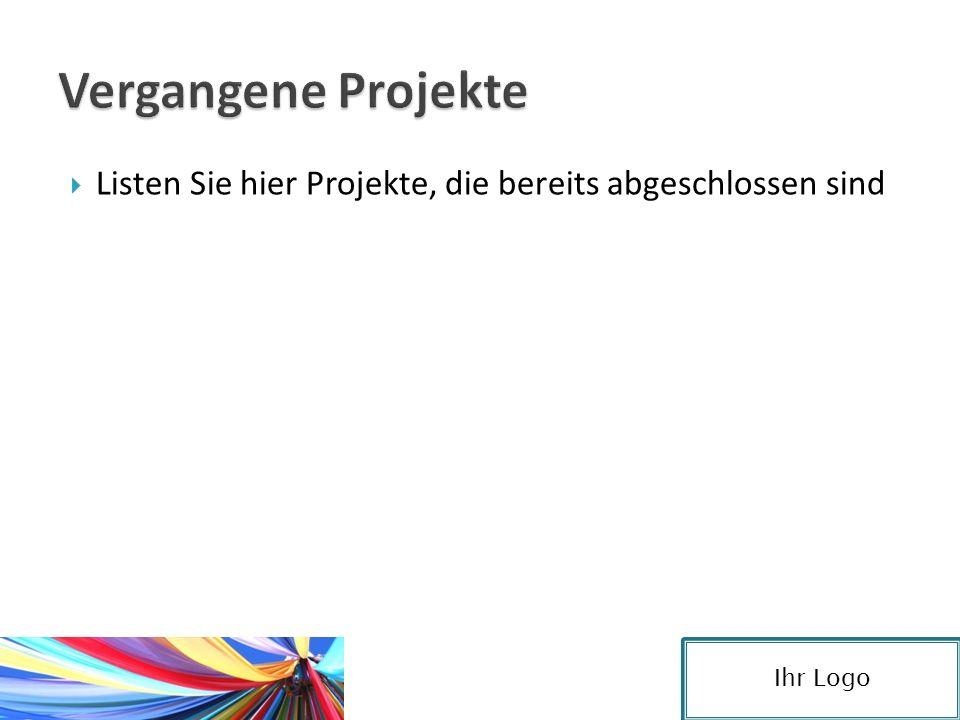  Listen Sie hier Projekte, die Sie derzeit beschäftigen oder geplante Projekte für die Zukunft Ihr Logo