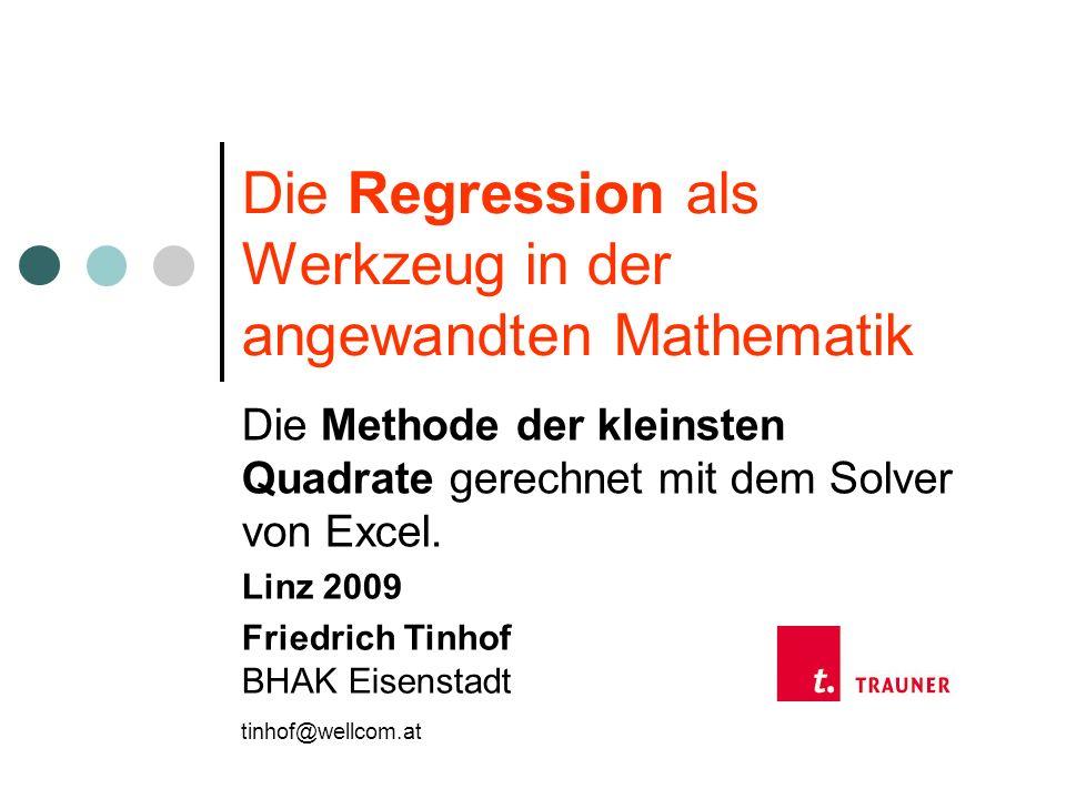 Die Regression als Werkzeug in der angewandten Mathematik In der Praxis ist es oft notwendig einen formalen Zusammenhang zwischen zwei Variablen zu berechnen.