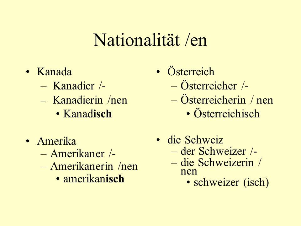 Nationalität /en England –Engländer /- –Engländerin / nen Englisch Frankreich –Franzose /n –Französin /nen französisch der Deutsche (masc.) die Deutsche (fem.) die Deutschen (pl.) deutsch Ich bin Deutscher.