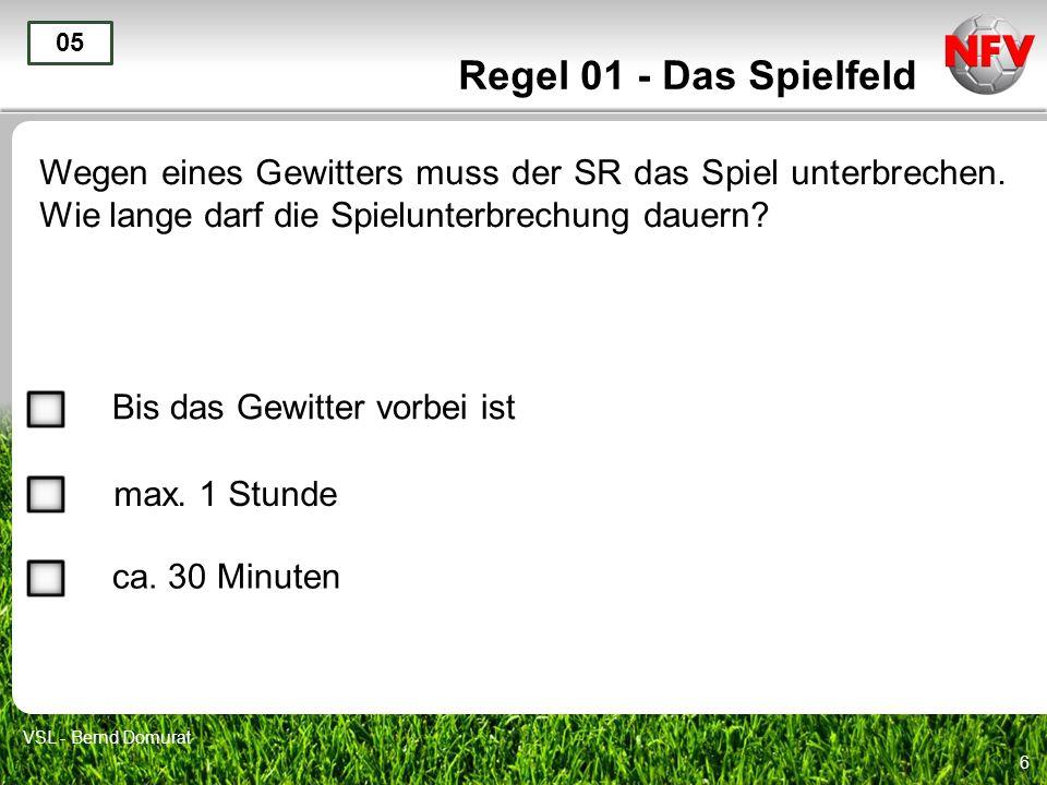 7 Regel 01 - Das Spielfeld Vor Spielbeginn stellt der SR fest, dass die Eckfahnen fehlen.