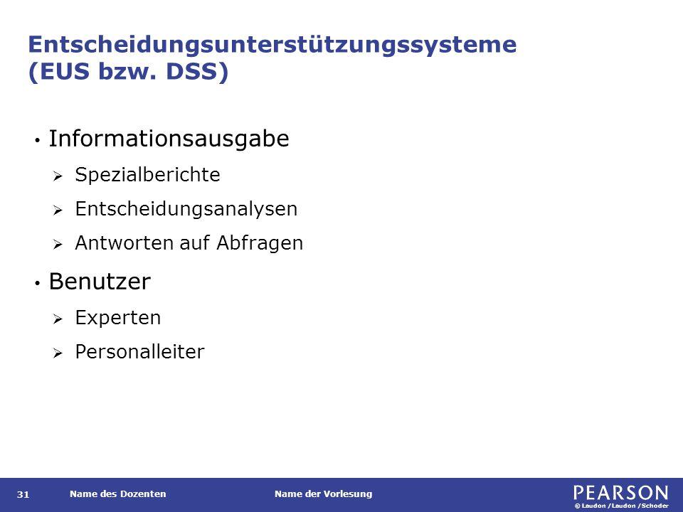 © Laudon /Laudon /Schoder Name des DozentenName der Vorlesung Entscheidungsunterstützungssysteme (EUS bzw.