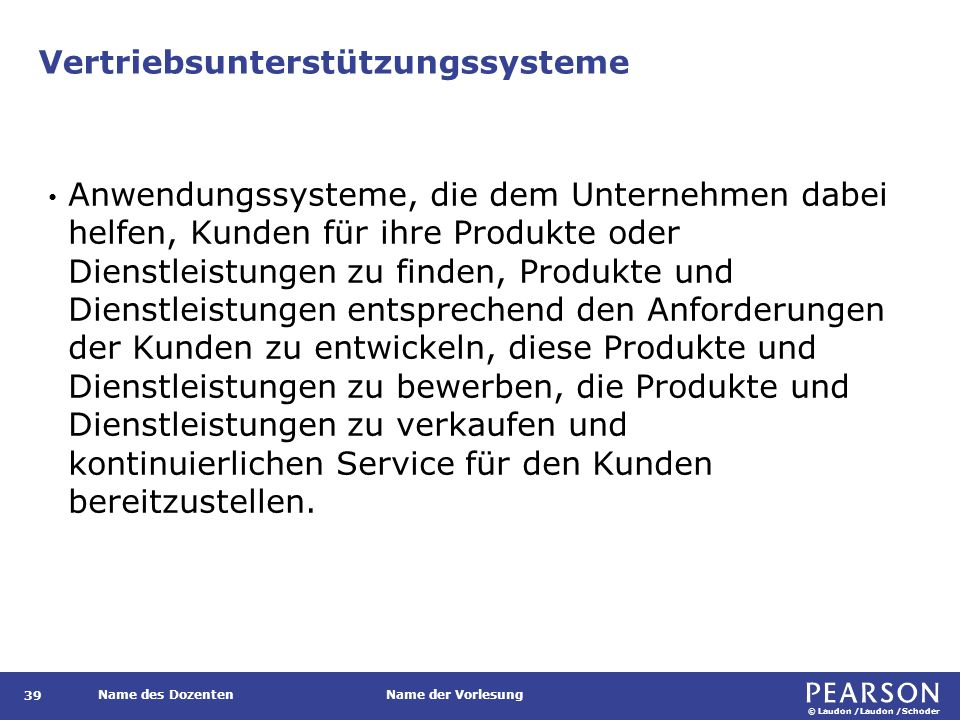 © Laudon /Laudon /Schoder Name des DozentenName der Vorlesung Produktionsplanungs- und Steuerungssysteme (PPS) 40 Anwendungssysteme, die zur Planung, Entwicklung und Produktion von Produkten und Dienstleistungen sowie zur Überwachung des Produktionsablaufs dienen.