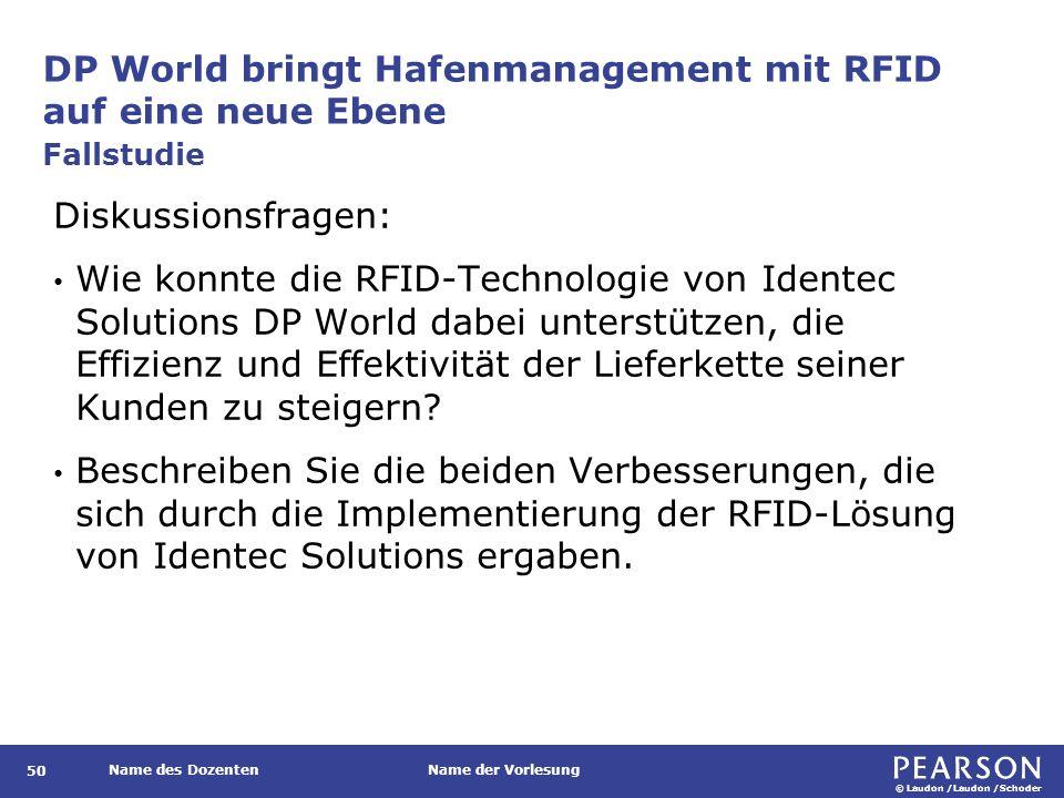 © Laudon /Laudon /Schoder Name des DozentenName der Vorlesung DP World bringt Hafenmanagement mit RFID auf eine neue Ebene 51 Diskussionsfragen: In welchem Zusammenhang steht der Begriff Supply Chain Execution mit diesem Blickpunkt.