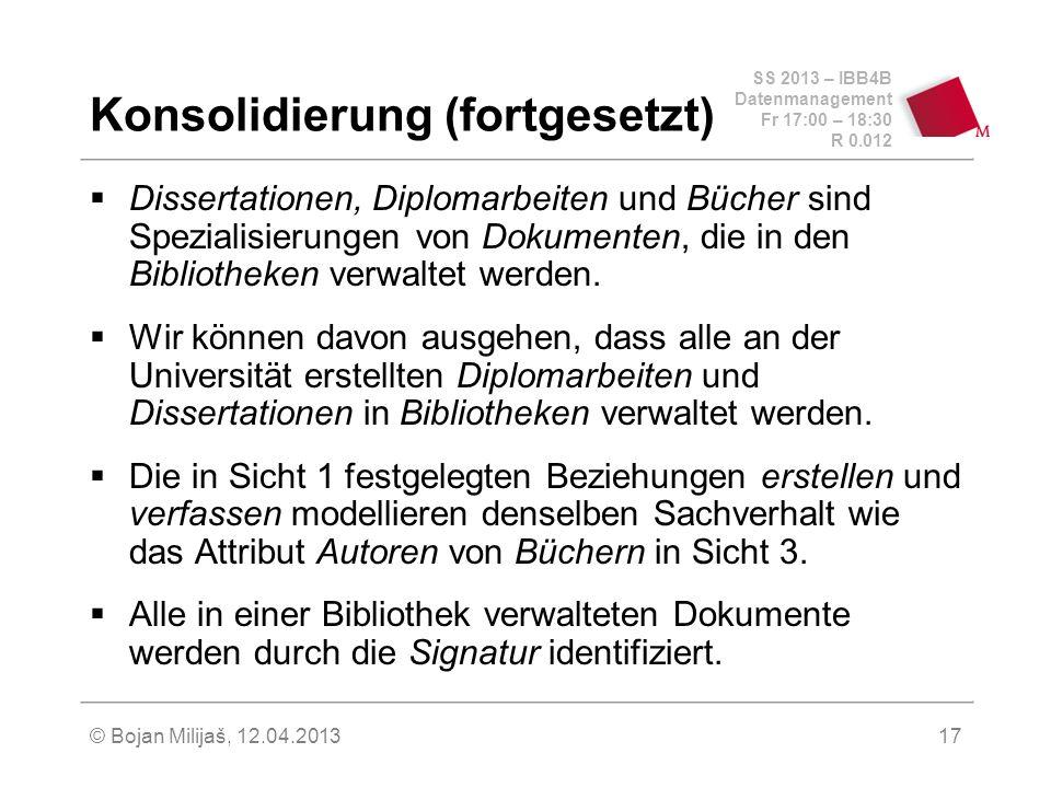 SS 2013 – IBB4B Datenmanagement Fr 17:00 – 18:30 R 0.012 © Bojan Milijaš, 12.04.201318