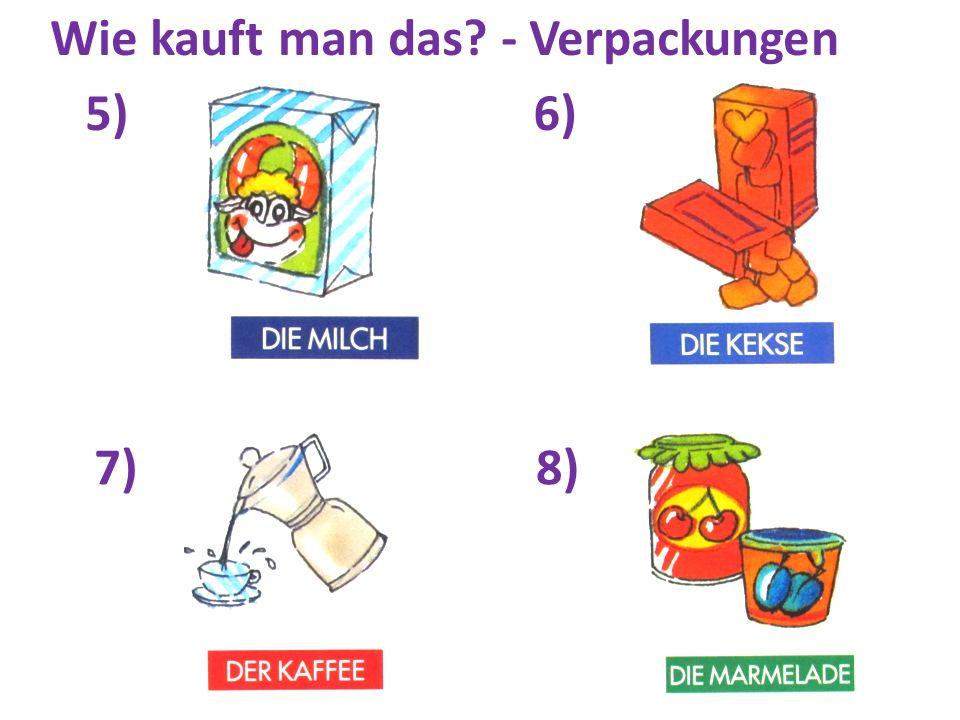 9)10) 11)12) Wie kauft man das? - Verpackungen