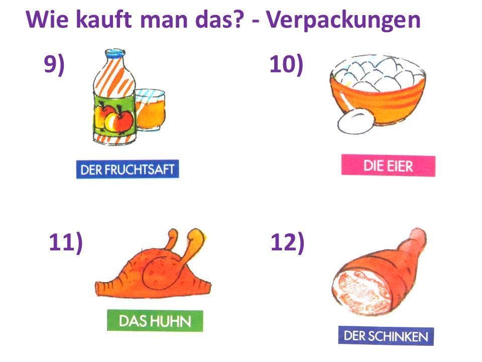 13)14) 15)16) Wie kauft man das? - Verpackungen