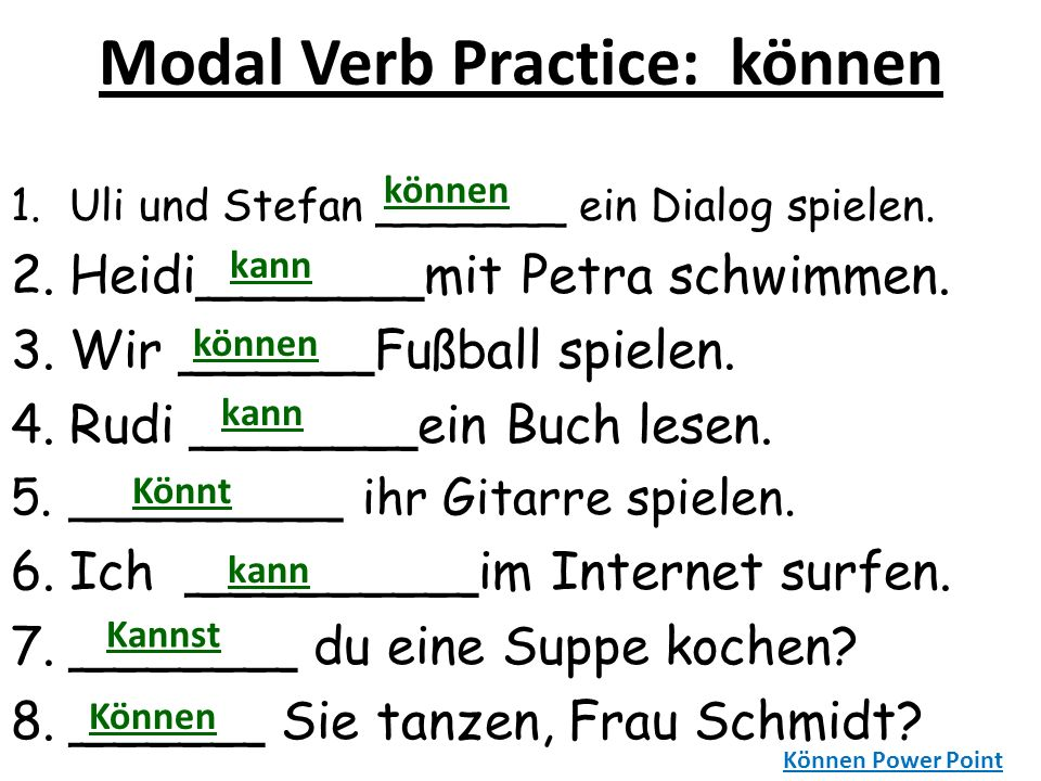 Modal Verbs & Infinitive Verbs SUBJECT MODAL DIRECT INFINITIVE VERB OBJECT VERB Er (Paul) muss Golf spielen.