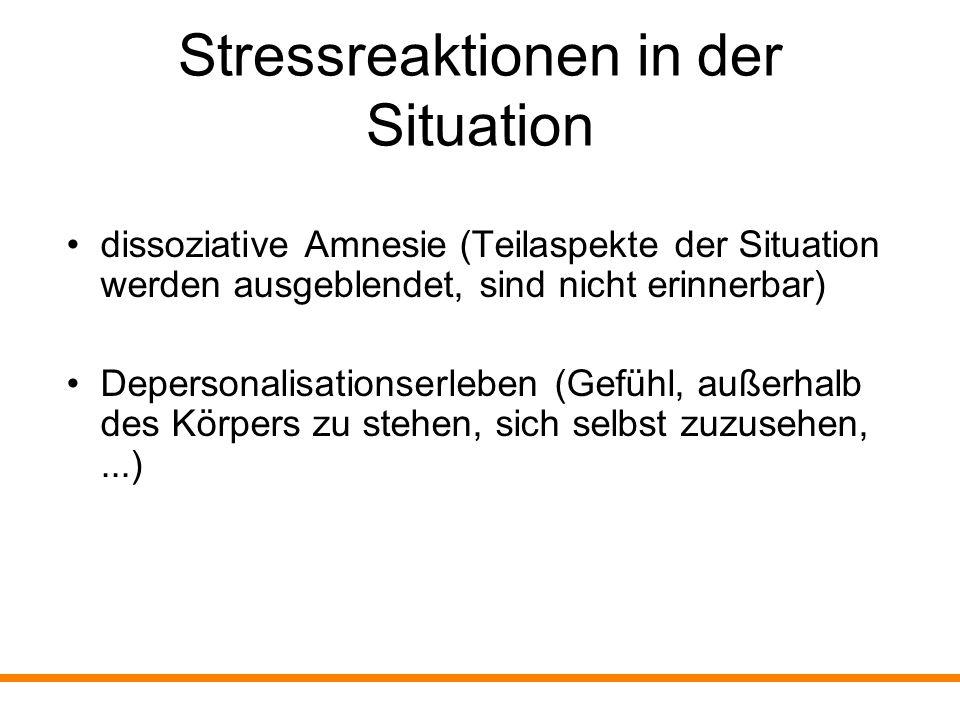 Weitere mögliche Reaktionen Übererregtheit (Nervosität, starke Emotionen,...) Desorganisiertheit (Verwirrung, Unstrukturiertheit,...) Erstarrung (Schockzustand, Überwältigung)