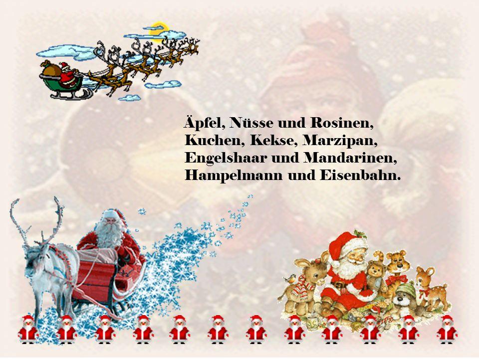 Äpfel, Nüsse und Rosinen, Kuchen, Kekse, Marzipan, Engelshaar und Mandarinen, Hampelmann und Eisenbahn.