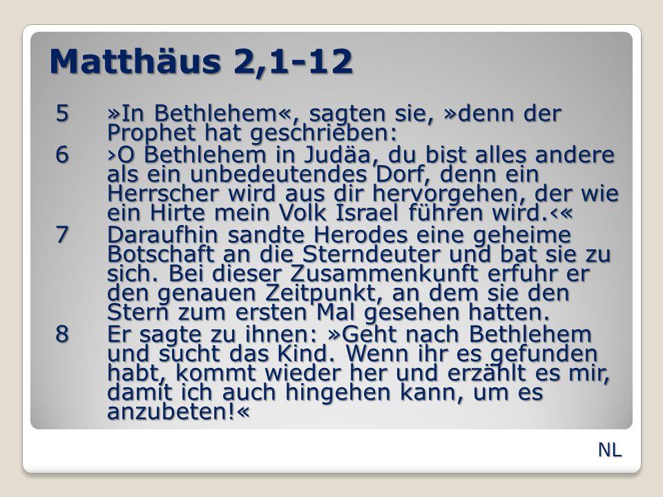 Matthäus 2,1-12 9Nach diesem Gespräch machten die Sterndeuter sich auf den Weg.