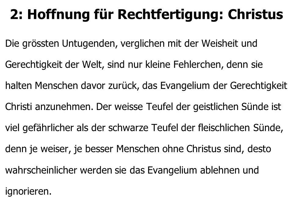 2: Hoffnung für Rechtfertigung: Christus Lasst uns mit Paulus bekennen, dass all unsere Werksgerechtigkeit Schaden und Kot ist.
