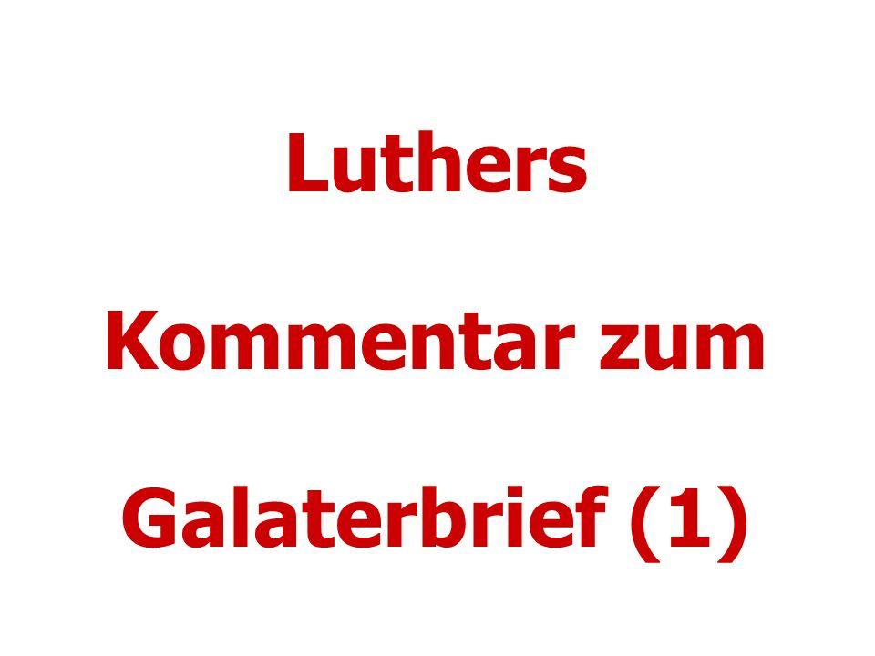 Luther fühlte sich oft wie Paulus Phil 3,4-9 Gal 1,13-14 Ich kann auch sagen – ehe ich vom Licht des Evangeliums erleuchtet wurde, war ich so eifrig für die römischen Gesetze und Traditionen der Väter wie sonst jemand.