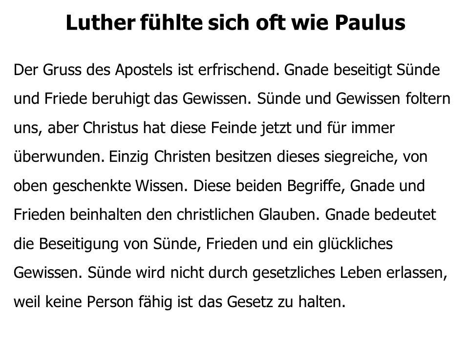Luther fühlte sich oft wie Paulus Das Gesetz offenbart Schuld, erfüllt das Gewissen mit Terror und treibt den Menschen zur Verzweiflung.