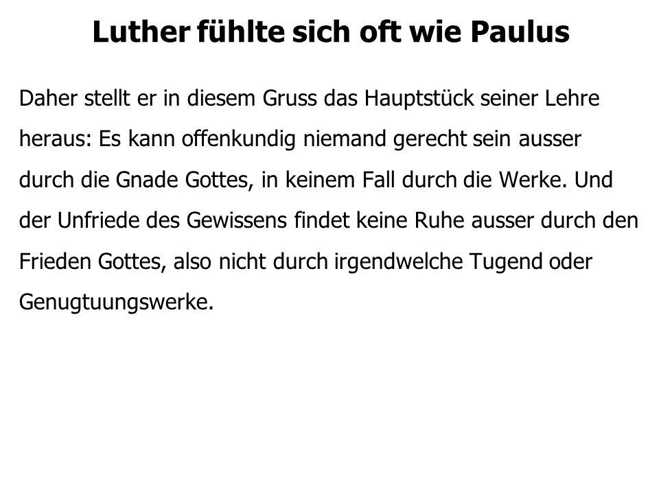 Luther fühlte sich oft wie Paulus Sie stellt lieber den freien Willen, den vernünftigen und logischen Weg der guten Werke als das Mittel, durch das wir zur Vergebung unserer Sünden kommen.