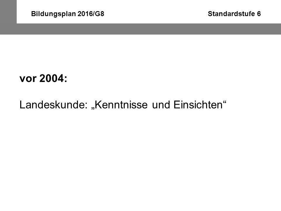 """Bildungsplan 2016/G8 Standardstufe 6 Bildungsplan 2004: """"interkulturelle Begegnung (Leitgedanken) Kulturelle Kompetenz: Soziokulturelles Wissen Interkulturelle Kompetenz"""