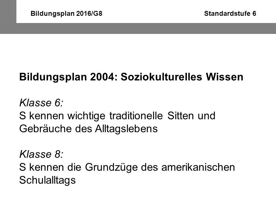 Bildungsplan 2016/G8 Standardstufe 6 Bildungsplan 2004: Interkulturelle Kompetenz Klasse 6: S können Alltagssituationen im englischsprachigen Ausland...