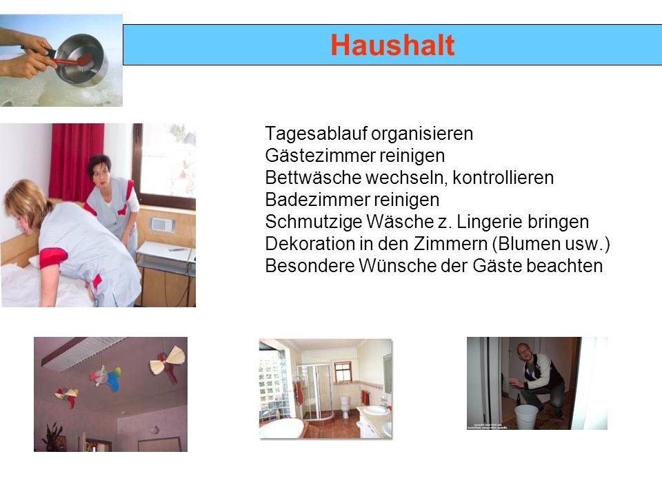 Haushalt Tagesablauf organisieren Gästezimmer reinigen Bettwäsche wechseln, kontrollieren Badezimmer reinigen Schmutzige Wäsche z.