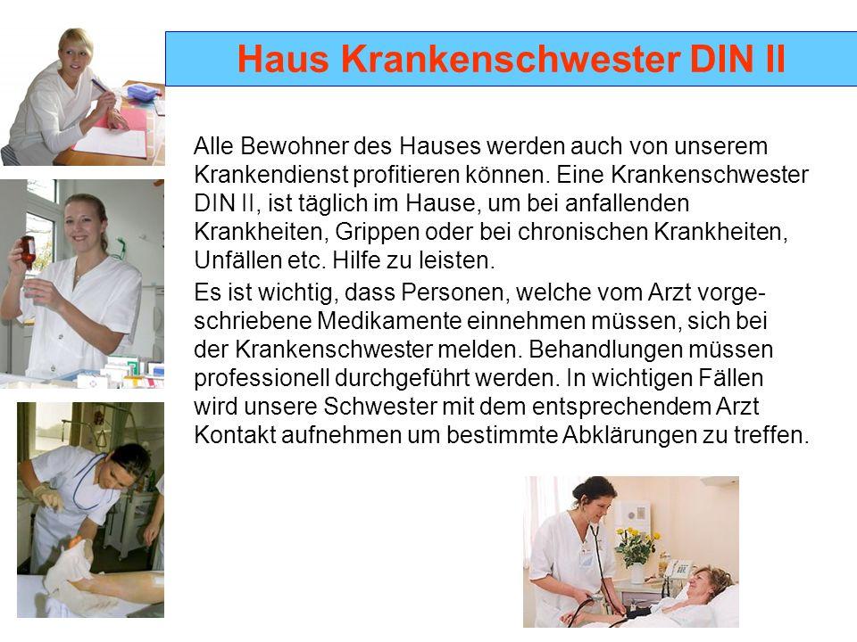 Haus Krankenschwester DIN II Alle Bewohner des Hauses werden auch von unserem Krankendienst profitieren können.