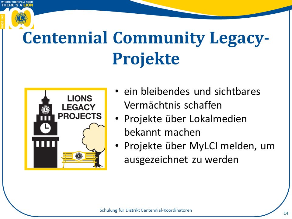 Fazit: Schulungsziele das Team und Motto der Hundertjahrfeier erkennen die strategische Auswirkung der Hundertjahrfeier verstehen die Hauptkomponenten des Hundertjahrfeier-Programms kennen Schulung für Distrikt Centennial-Koordinatoren 15