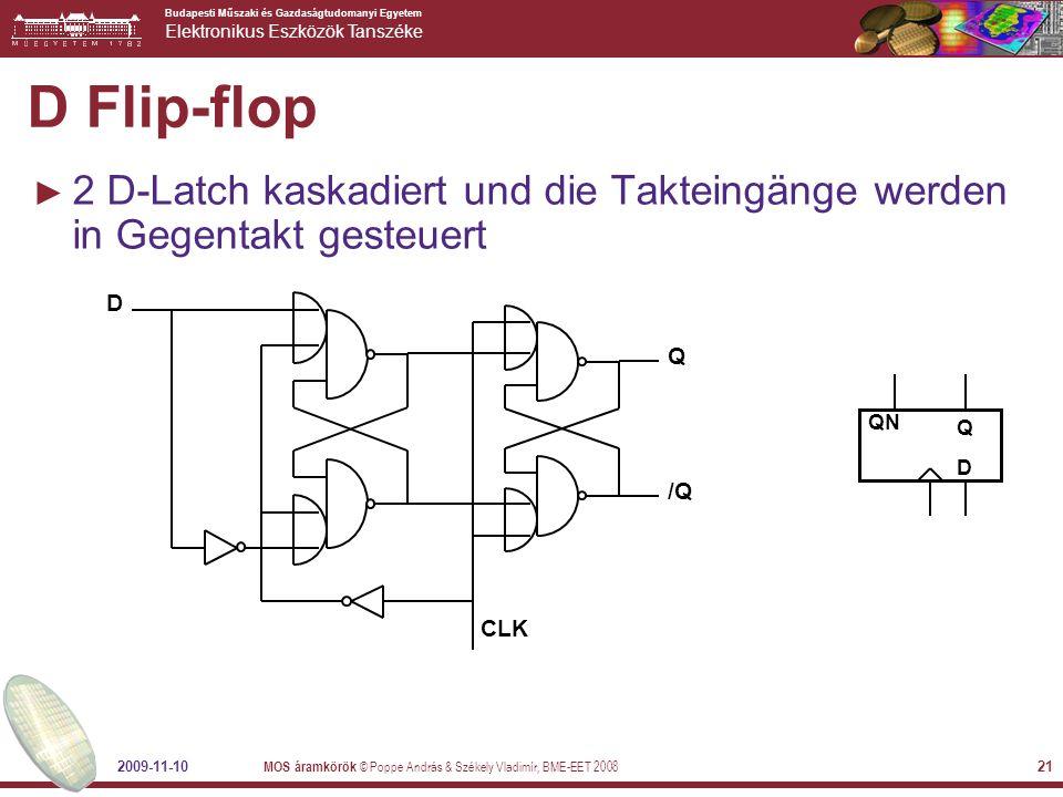 Budapesti Műszaki és Gazdaságtudomanyi Egyetem Elektronikus Eszközök Tanszéke 2009-11-10 MOS áramkörök © Poppe András & Székely Vladimír, BME-EET 2008 22 Speicher–Hierarchie Second Level Cache (SRAM) Control Datapath Secondary Memory (Disk) On-Chip Components RegFile Main Memory (DRAM) Data Cache Instr Cache ITLB DTLB eDRAM Speed (ns):.1's 1's 10's 100's 1,000's Size (bytes): 100's K's 10K's M's T's Cost: highest lowest