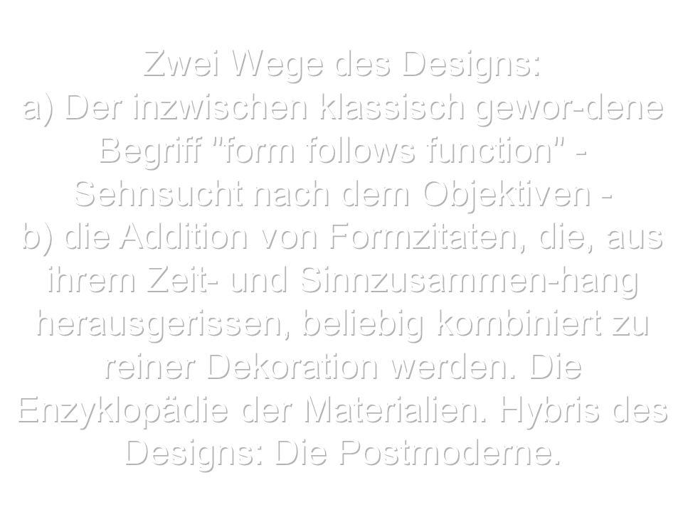 Zwei Wege des Designs:a) Der inzwischen klassisch gewor-dene Begriff form follows function - Sehnsucht nach dem Objektiven -