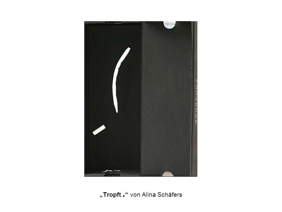 """""""Tropft . von Alina Schäfers"""