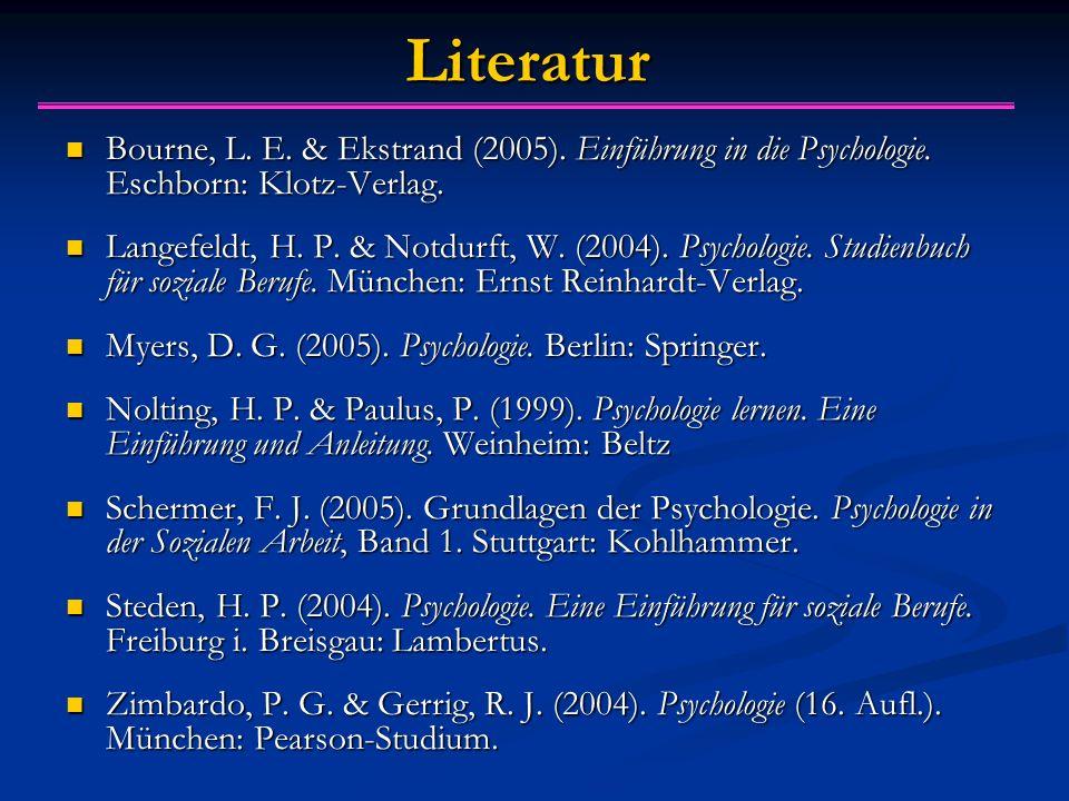 Literatur Bourne, L. E. & Ekstrand (2005). Einführung in die Psychologie. Eschborn: Klotz-Verlag.