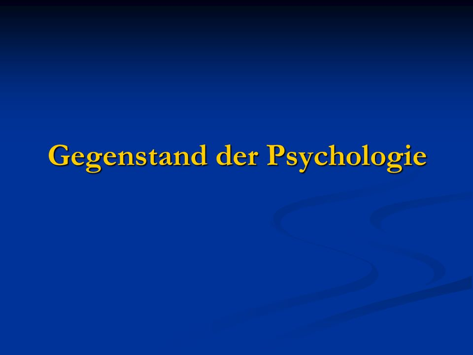 Gegenstand der Psychologie
