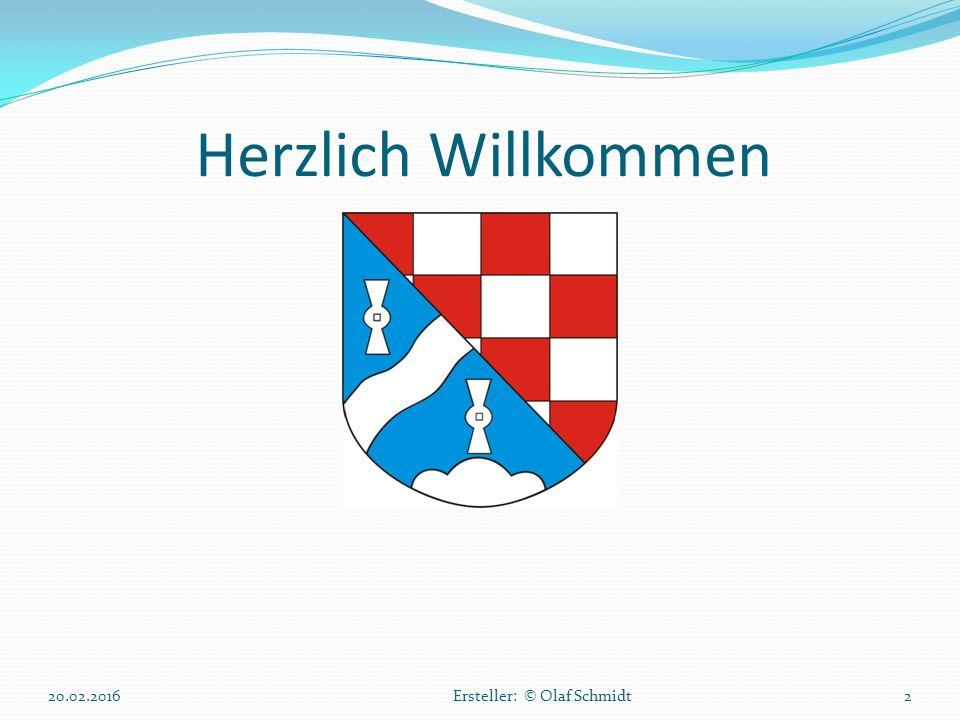 Herzlich Willkommen 20.02.2016 Ersteller: © Olaf Schmidt