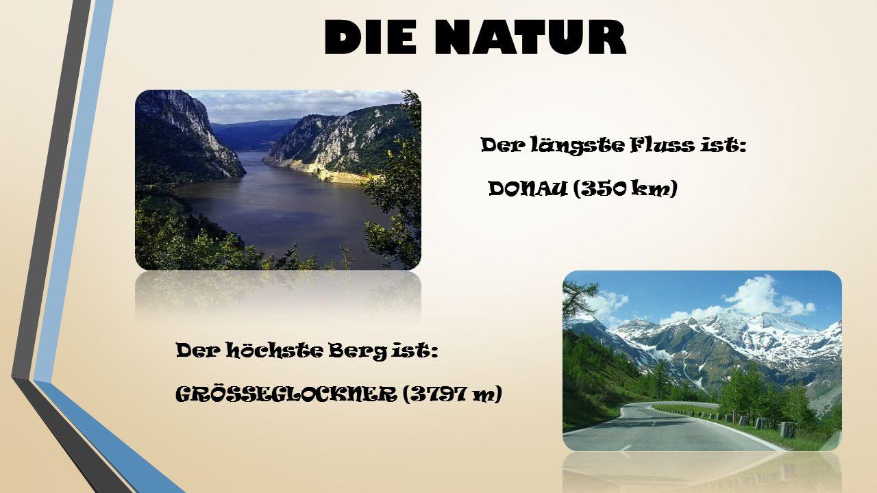 DIE NATUR Der längste Fluss ist: DONAU (350 km) Der höchste Berg ist:
